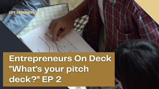 "Entrepreneurs On Deck ""What's in your pitch deck?"" : EPISODE 2"