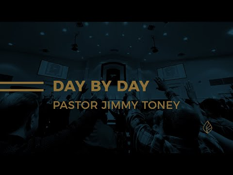 Day By Day / Pastor Jimmy Toney