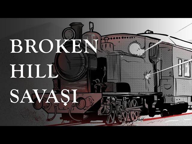 Broken Hill Savaşı / The Battle of Broken Hills