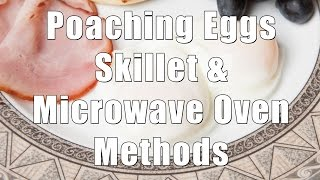 poaching eggs skillet and microwave oven methods hc 101 dituro productions