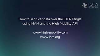 How to Send Car Data over the IOTA Tangle using MAM and the High-Mobility API