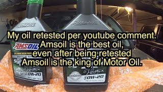 My Amsoil oil is retested per youtube comment. Amsoil is the best motor oil , lab results don't lie.