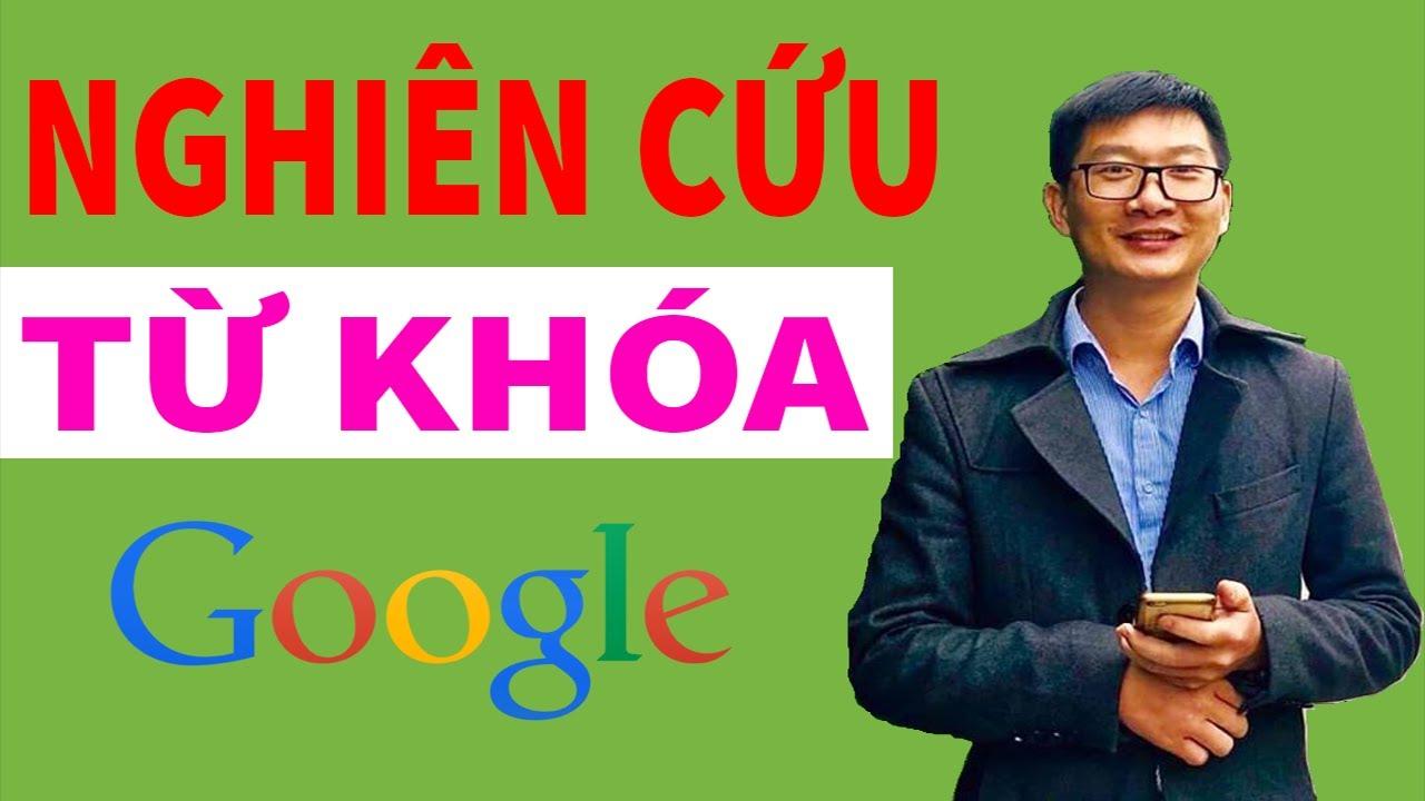 Hướng dẫn Cách Nghiên Cứu Từ Khóa để SEO Website Lên TOP Google | Trương Đình Nam