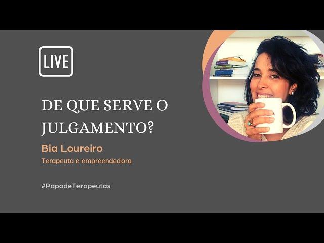 DE QUE SERVE O JULGAMENTO?  | Bia Loureiro