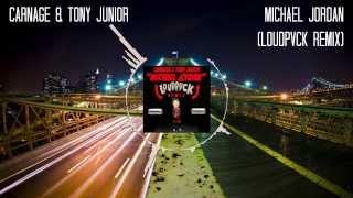 Carnage & Tony Junior - 'Michael Jordan' (Loudpvck Remix)
