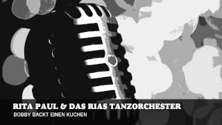 Rita Paul & Das Rias Tanzorchester - Bobby backt einen Kuchen