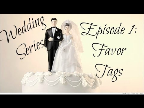♡ Wedding Series | Episode 1: Favor Tags ♡