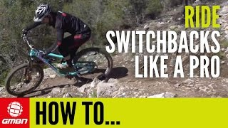 How To Ride Switchbacks Like A Pro – MTB Skills