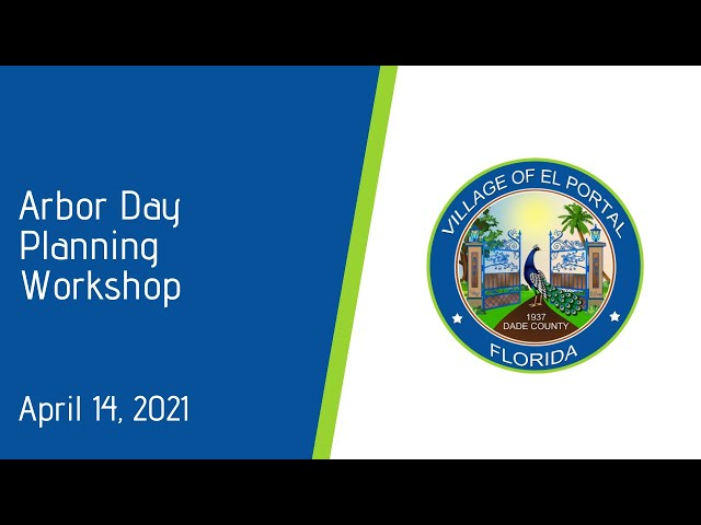 Village of El Portal Arbor Day Planning Workshop April 14, 2021