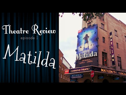 Theatre Review: episode 1 | Matilda: the Musical