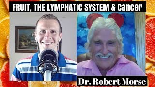 Fruit, The Lymphatic System, and Cancer: What You Need to Know: Dr. Robert Morse