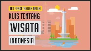 Uji Wawasan Tentang Indonesia ! Kuis Tempat Wisata Indonesia