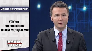 Nedir Ne Değildir 9 Mayıs 2019 YSK Nın İstanbul Kararı Hukuki Mi Siyasi Mi