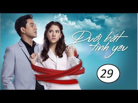 Đuổi bắt tình yêu Tập 29 phim Thái Lan