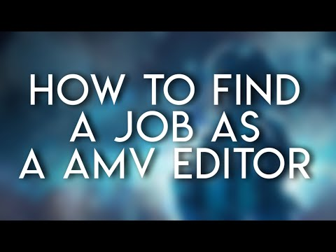 How to find a job as a AMV editor!