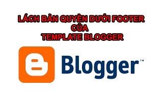 Hướng Dẫn Gỡ Link Bản Quyền Dưới Footer Của Template Blogger