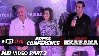 LIVE : Press Conference Part -2  Naam Shabana | Akshay Kumar, Taapsee Pannu, Anupam Kher & Manoj