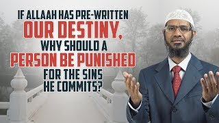 If Allaah has Pre-written our Destiny, why should a Person be Punished...
