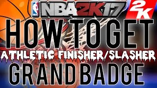 HOW TO GET GRAND BADGE ATHLETIC FINISHER FAST! AFTER PATCH! NBA 2K17 (FASTEST METHOD)