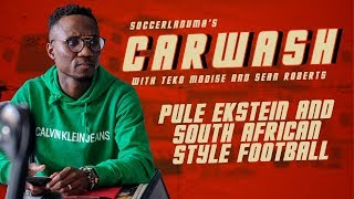 The Carwash Podcast Episode 3: Pule Ekstein and South African Style Football