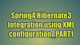 75.Spring4 Hibernate3 Integration using XML configuration_PART1