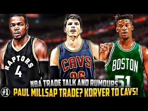 Will Paul Millsap Be TRADED To The Raptors? NBA Trades + Trade Rumours!  + Kyle Korver To Cavs! Ep.1