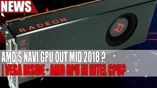 AMD Navi GPU Released Mid 2018 With Multi Chip Design | Vega Inside - AMD GPU in Intel CPU?