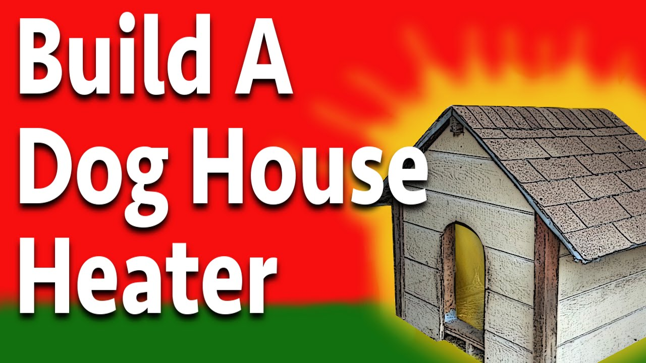 build a doggone good dog house heater youtube