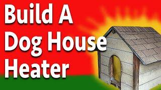 Build a Doggone Good Dog House Heater