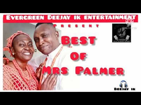 Download BEST OF MRS PALMER OMORUYI | MIX BY DEEJAY IK | 2021 MIX