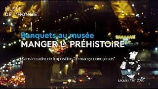 MANGER LA PREHISTOIRE AU MUSEE DE L'HOMME