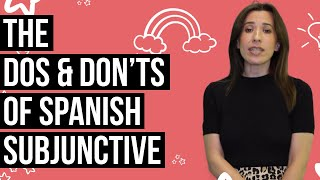 Spanish Subjunctive - Dos & Don'ts