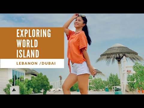 EXPLORING WORLD ISLAND IN DUBAI  (LEBANON)