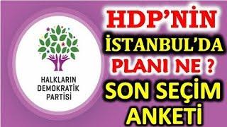 HDP'nin istanbul son planı ne! Mart yeni yerel seçim anketi. Ak Parti CHP MHP oy oranı düşüyor mu?