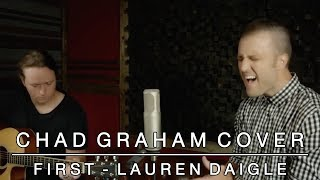 First - Lauren Daigle   Chad Graham Cover