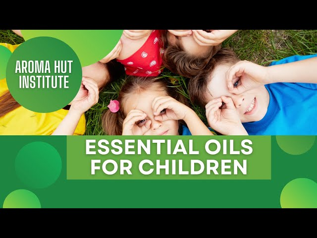 Essential Oils for Kids | Essential Oil for Children - Are Essential Oils Safe for Babies?