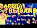 watch he video of Barbra Streisand - Lover come back to me