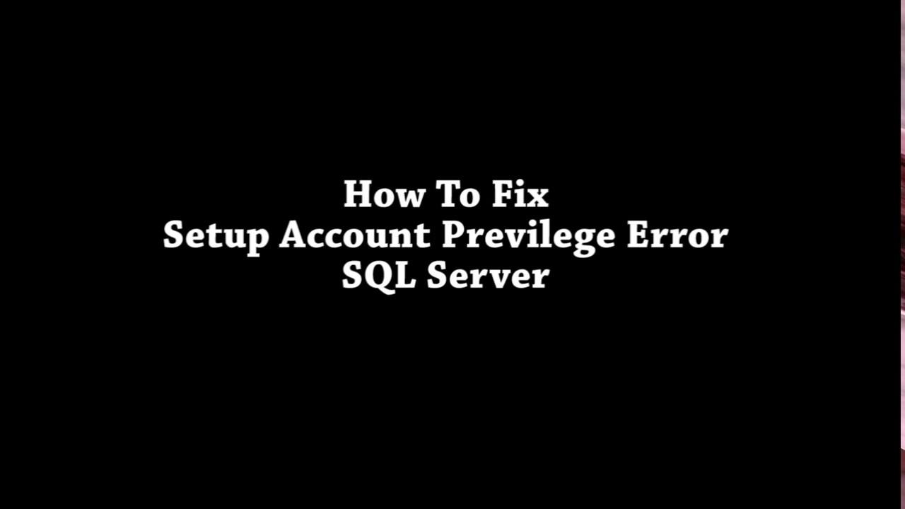 How To Fix Setup Account Privilege Error SQL Server
