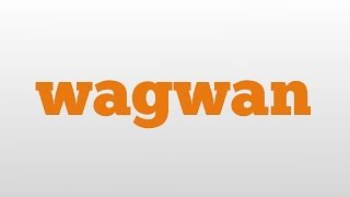 wagwan meaning and pronunciation