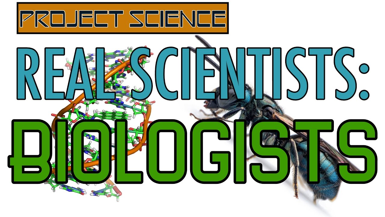 Real Scientists: Biologists | Project Science