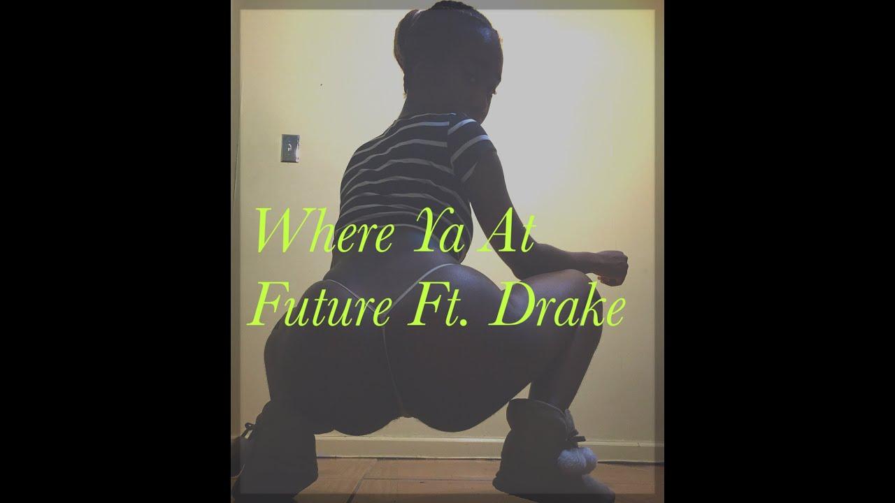 @QueenOfTwerkn WHERE YA AT- Future Ft. Drake - YouTube