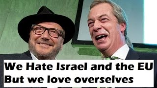 Farage and Galloway Hate the EU because it supports Israel