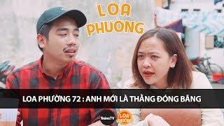 Loa Phường Tập 72 - ANH MỚI LÀ THẰNG ĐÓNG BĂNG - Phim Hài 2018