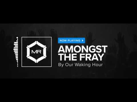 Our Waking Hour - Amongst The Fray [HD]