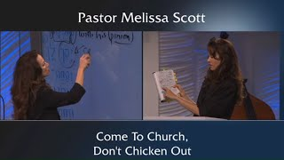 Come To Church, Don't Chicken Out By Pastor Melissa Scott