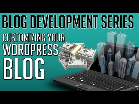How To Customize Your Blog or Website With WordPress - The Beginners Guide