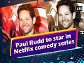 Paul Rudd to star in Netflix comedy series - #Hollywood News