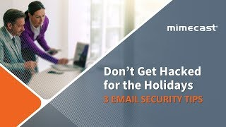 Don't get Hacked for the Holidays - 3 Email Security Tips