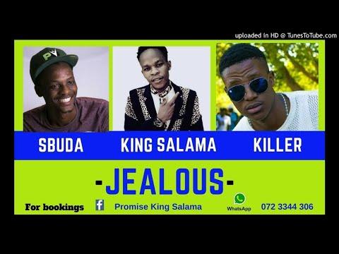 King Salama - Jealous ft Sbuda & Killer Tee | NEW HIT 2018|
