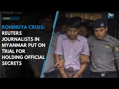 Rohingya crisis: Reuters journalists in Myanmar put on trial for holding official secrets